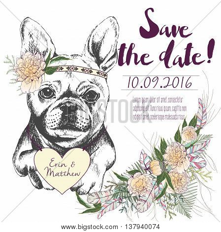 Vector set of wedding invitation. Save the date card. Trendy style of 2016 summer boho chic. French bulldog dog portrait wearing the flower headpiece and heart coulomb. Decorated with flower bouquet