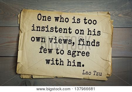 Lao Tzu (ancient Chinese philosopher VI-B BC. E) the citation. One who is too insistent on his own views, finds few to agree with him.