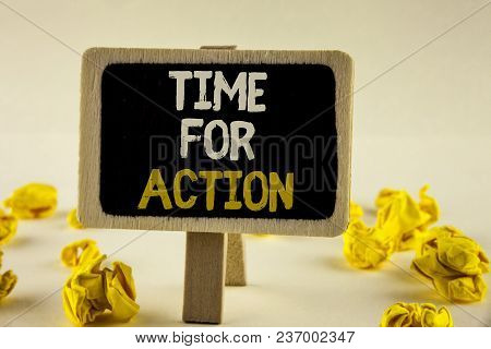 Handwriting Text Time For Action. Concept Meaning Do Something Now For A Particular Purpose Act In T