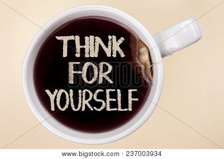 Handwriting Text Writing Think For Yourself. Concept Meaning Have An Independent Mind Attitude Make