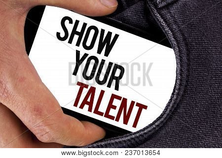 Handwriting Text Show Your Talent. Concept Meaning Demonstrate Personal Skills Abilities Knowledge A