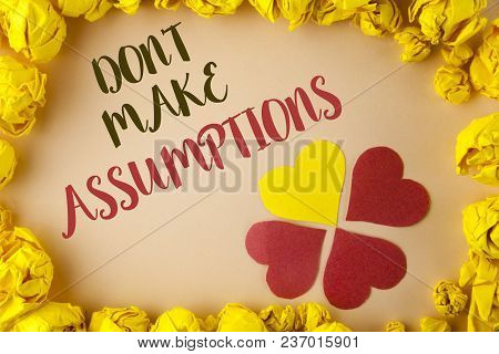 Conceptual Hand Writing Showing Do Not Make Assumptions. Business Photo Showcasing Predict Events Fu