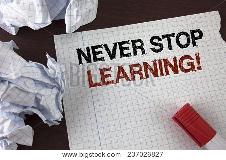 Word Writing Text Never Stop Learning Motivational Call. Business Concept For Keep Educating Yoursel