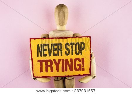 Conceptual Hand Writing Showing Never Stop Trying Motivational Call. Business Photo Text Go On Do No