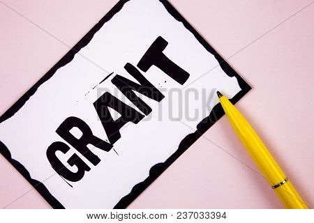 Handwriting Text Grant. Concept Meaning Money Given By An Organization Or Government For A Purpose S