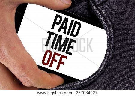 Handwriting Text Paid Time Off. Concept Meaning Vacation With Full Payment Take Vacation Resting Hea