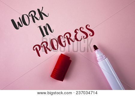 Conceptual Hand Writing Showing Work In Progress. Business Photo Showcasing People Is Working Right