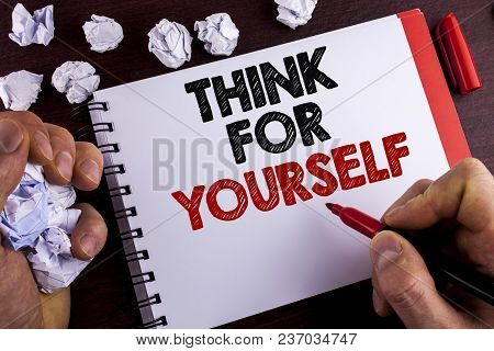 Conceptual Hand Writing Showing Think For Yourself. Business Photo Text Have An Independent Mind Att
