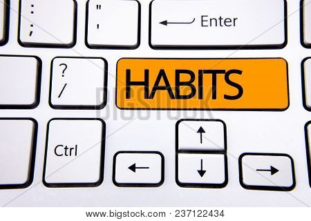 Text Sign Showing Habits. Conceptual Photo Regular Tendency Or Practice Routine Usual Manners Behavi