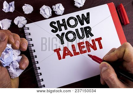 Conceptual Hand Writing Showing Show Your Talent. Business Photo Text Demonstrate Personal Skills Ab