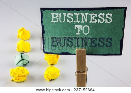 Handwriting Text Writing Business To Business. Concept Meaning Working Ground Businessman Busy Work