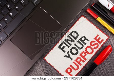 Handwriting Text Find Your Purpose. Concept Meaning Life Goals Career Searching Educate Knowing Poss