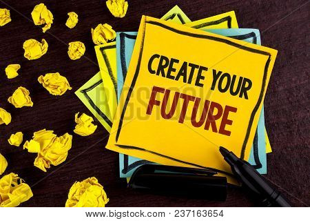 Conceptual Hand Writing Showing Create Your Future. Business Photo Showcasing Career Goals Targets I