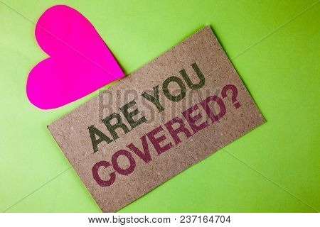 Conceptual Hand Writing Showing Are You Covered Question. Business Photo Text Asking About You Insur
