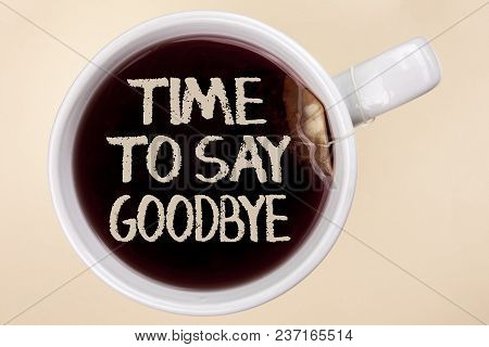 Handwriting Text Writing Time To Say Goodbye. Concept Meaning Separation Moment Leaving Breakup Fare