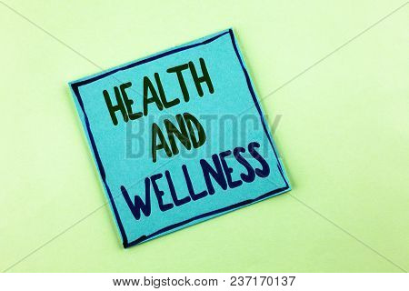 Conceptual Hand Writing Showing Health And Wellness. Business Photo Showcasing Being In Good Shape H