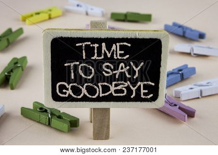 Conceptual Hand Writing Showing Time To Say Goodbye. Business Photo Showcasing Separation Moment Lea