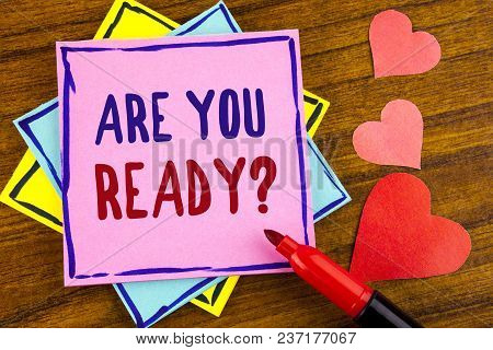 Conceptual Hand Writing Showing Are You Ready Question. Business Photo Text Asking About Availabilit