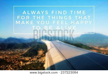 Motivational And Inspirational Quote - Always Find Time For The Things That Make You Feel Happy To B