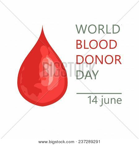 Medical Blood Donation Illustration Concept, A Drop Of Blood For World Blood Donor Day-june 14.