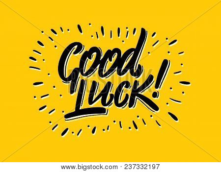 Good Luck Hand Drawn Vector Lettering Isolated On Background.