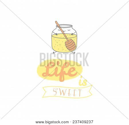 Hand Drawn Vector Illustration Of A Cute Jar With Honey, With Text Life Is Sweet. Isolated Objects O
