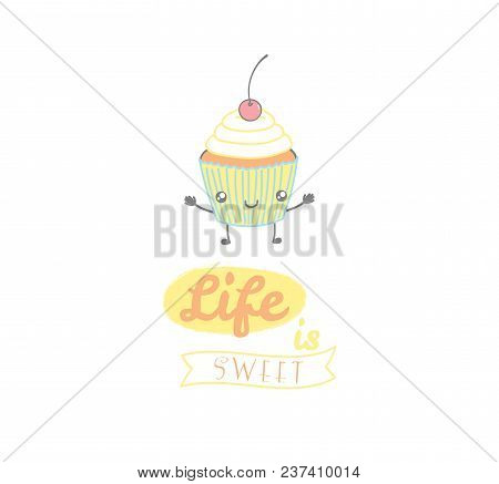 Hand Drawn Vector Illustration Of A Cute Cupcake , With Text Life Is Sweet. Isolated Objects On Whit