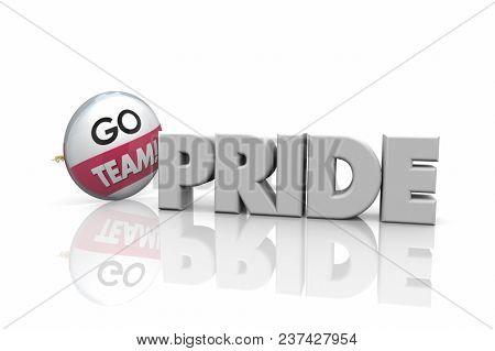 Pride Go Team Spirit Proud Button Pin Word 3d Illustration