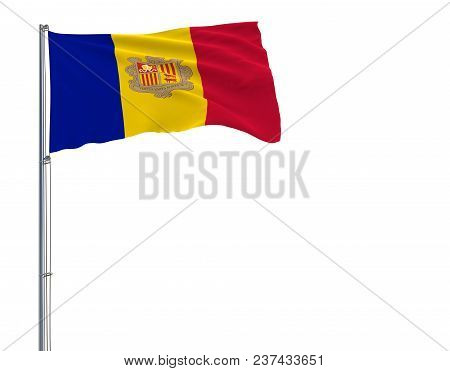 Isolate Flag Of Andorra On A Flagpole Fluttering In The Wind On A White Background, 3d Rendering