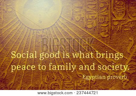 Social Good Is What Brings Peace To Family And Society - Ancient Egyptian Proverb Citation