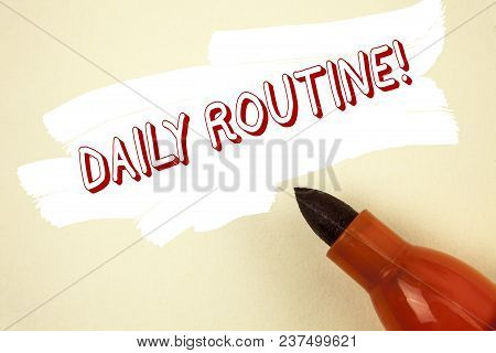 Handwriting Text Writing Daily Routine Motivational Call. Concept Meaning Everyday Good Habits To Br