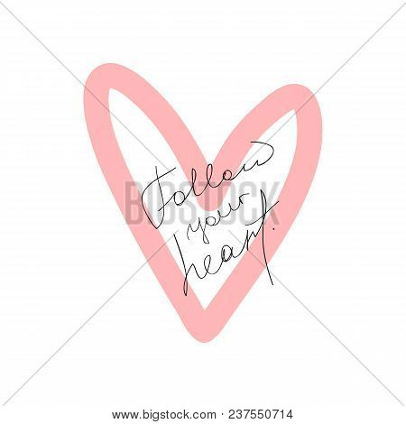 Outline Of Heart And Handwritten Quote Follow Your Heart. Cute Print, Poster, Card. Sketch, Doodle,