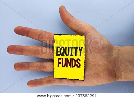 Conceptual Hand Writing Showing Equity Funds. Business Photo Showcasing Investors Enjoys Great Benef