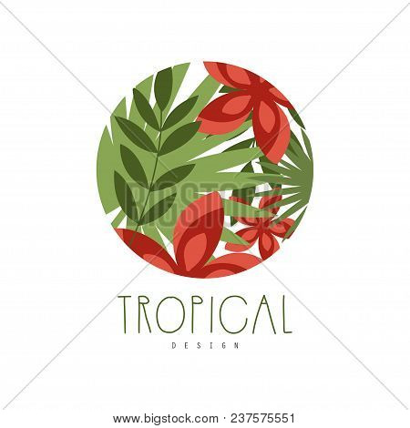 Tropical Logo Design, Round Geometric Badge With Leaves And Red Flowers Vector Illustration Isolated