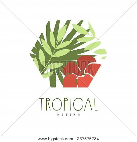Tropical Logo Design, Geometric Badge With Palm Leaves And Flower Vector Illustration Isolated On A