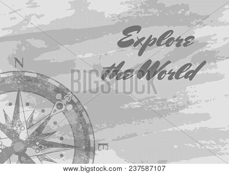 Explore The World Banner With Compass Rose On Grunge Grey Background. Geography Research, Worldwide