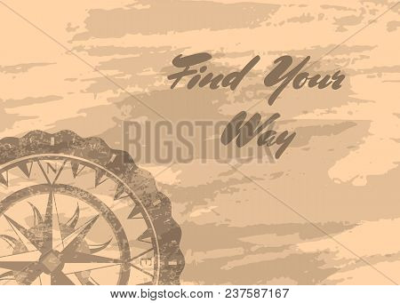 Find Your Way Banner With Retro Compass Windrose On Grunge Background. Geography Research, Worldwide