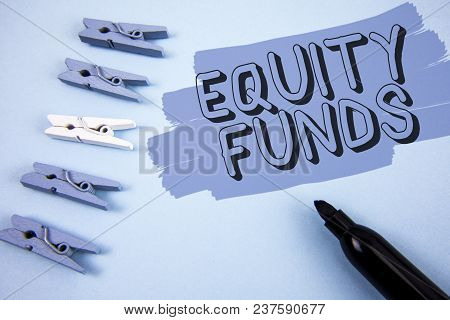 Conceptual Hand Writing Showing Equity Funds. Business Photo Text Investors Enjoys Great Benefits Wi