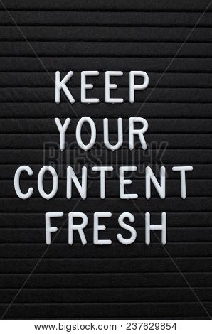 The Phrase Keep Your Content Fresh In White Plastic Letters On A Letter Board   As A Reminder To Upd