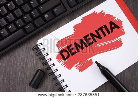 Writing Note Showing  Dementia. Business Photo Showcasing Long Term Memory Loss Sign And Symptoms Ma