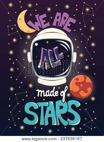 We Are All Made Of Stars, Typography Modern Poster Design With Astronaut Helmet And Night Sky, Vecto