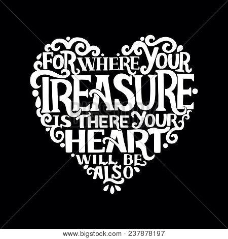 Hand Lettering Where Your Treasure Is, There Your Heart Will Be Also. Biblical Background. Christian