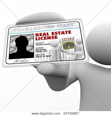 A real estate agent holds a laminated license proving he is certified and licensed by the proper authorities to do business in buying or selling property for you
