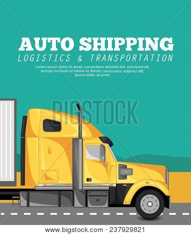 Auto Shipping Banner With Container Truck On The Highway. Commercial Cargo Trucking, Freight Deliver