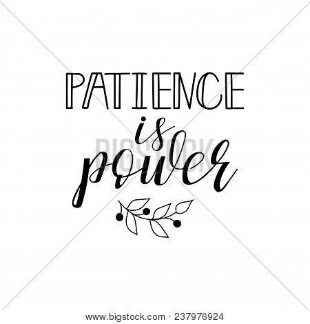 Patience Is Power. Hand Lettering For Greeting Cards, Posters. T-shirt And Other, Vector Illustratio