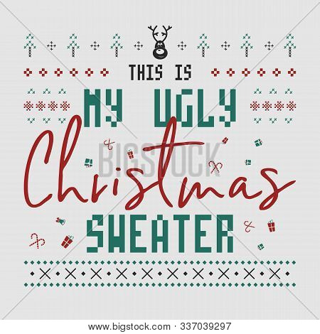 Funny Christmas Graphic Print, T Shirt Design For Ugly Sweater Xmas Party. Holiday Decor With Text -