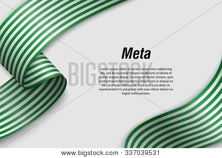 Waving Ribbon Or Banner With Flag Of Meta. Department Of Colombia. Template For Poster Design