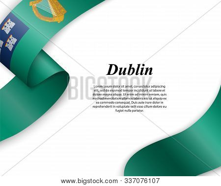 Waving Ribbon With Flag Of Dublin City. Template For Poster Design