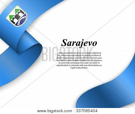 Waving Ribbon With Flag Of Sarajevo City. Template For Poster Design