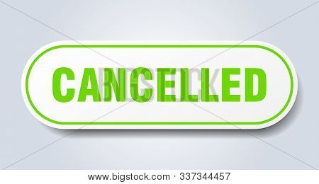 Cancelled Sign. Cancelled Rounded Green Sticker. Cancelled